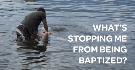 What's Stopping Me From Being Baptized?