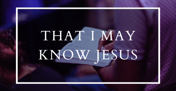 That I May Know Jesus
