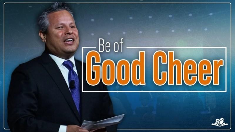Be of Good Cheer   Pastor Tim Zuniga