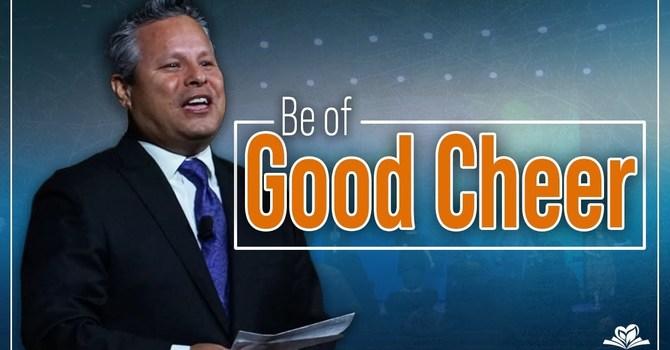 Be of Good Cheer | Pastor Tim Zuniga