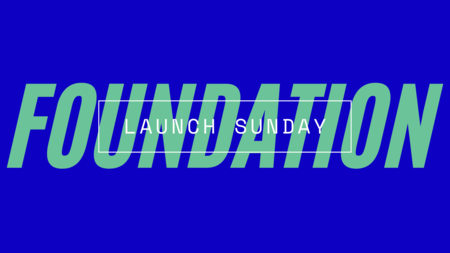 Foundation | Launch Sunday 2021