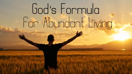 God's Formula for Abundant Living