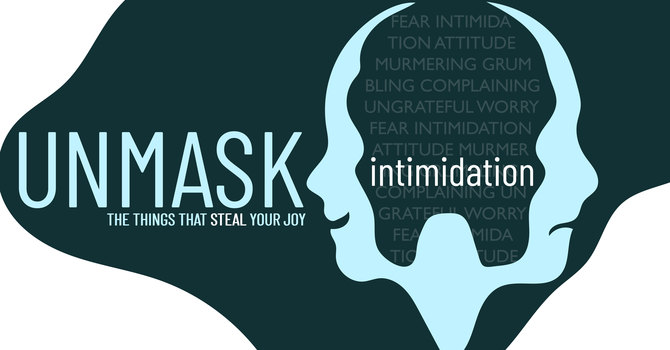 Unmask the things that steal your joy: intimidation
