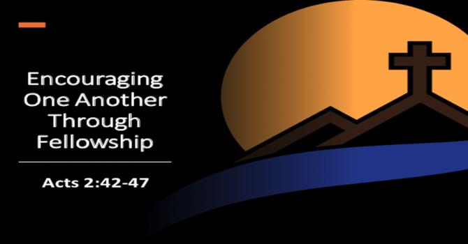Encouraging One Another Through Fellowship