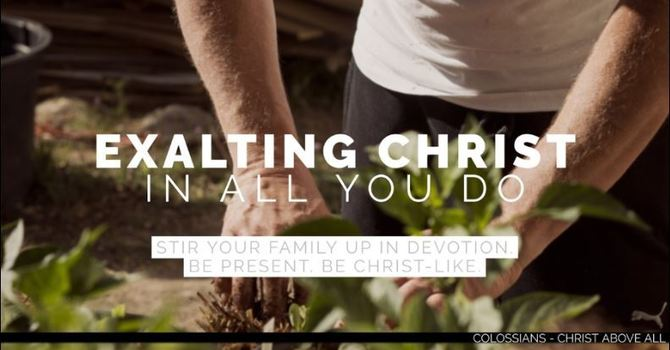 Exalting Christ in All You Do - Part 4