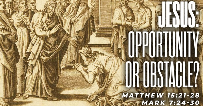 JESUS: Opportunity or Obstacle?