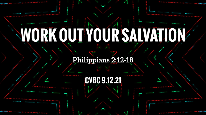 CVBC 9.12.21 {Philippians 2:12-18}