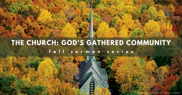 The Church: God's Gathered Community