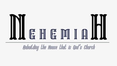 Nehemiah - Rebuilding The House That Is God's Church
