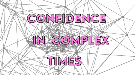 Confidence in Complex Times