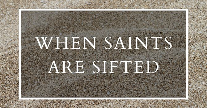 When Saints Are Sifted