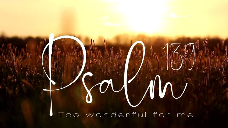 Psalm 139   Too Wonderful For Me