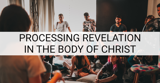 Processing Revelation in the Body of Christ (pt 2)