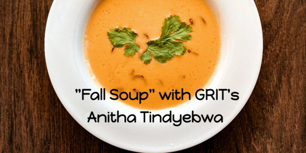 Fall Soup with GRIT's Anitha Tindyebwa