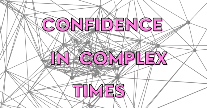 Confidence in Complex Times- God is Present