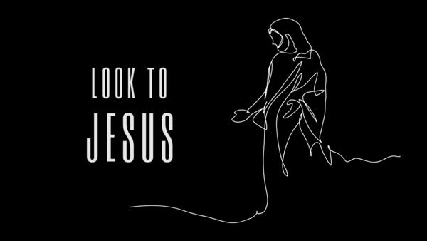Look to Jesus