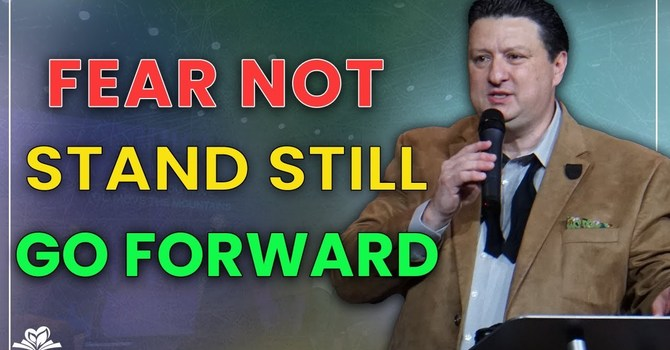 Fear Not. Stand Still. Go Forward. | Evangelist Tim Greene