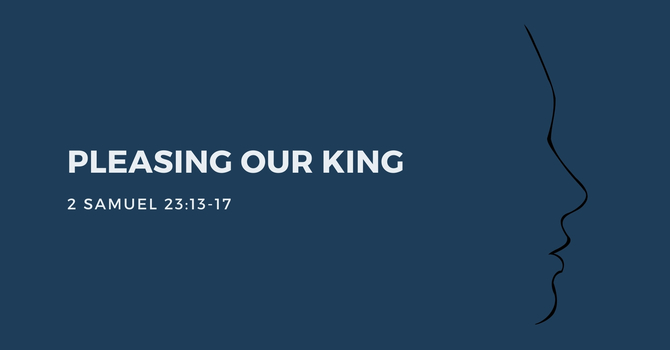 Pleasing Our King!