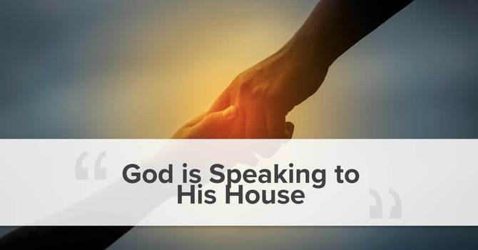 God is Speaking to His House