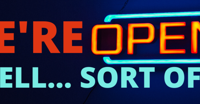 We're open--kind of! image