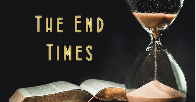 The End Times - Part 1