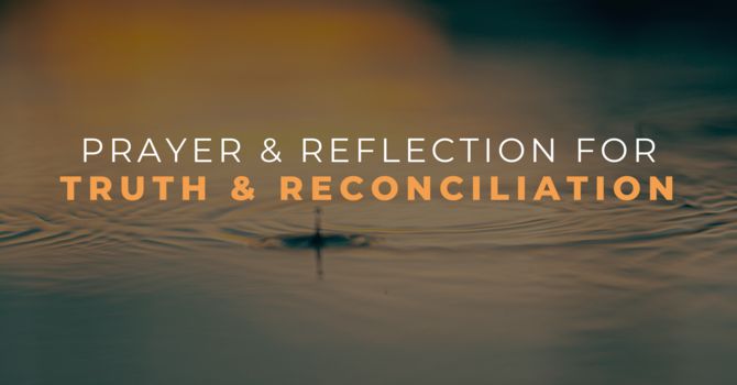 Prayer and Reflection for Truth and Reconciliation