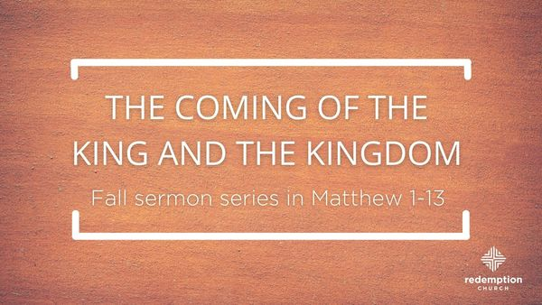 THE COMING OF THE KING AND THE KINGDOM