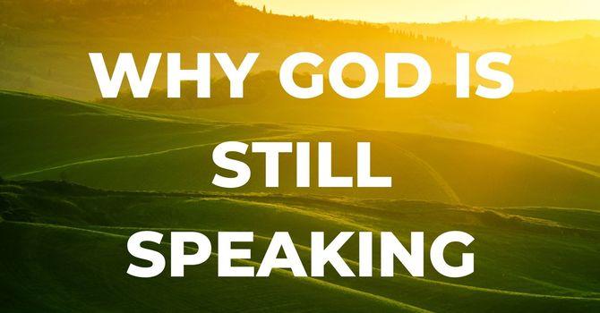 Why God is still speaking