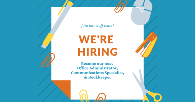 Hiring Now: Office Administrator, Communications Specialist, & Bookkeeper (Perm., 20 hrs/wk) image