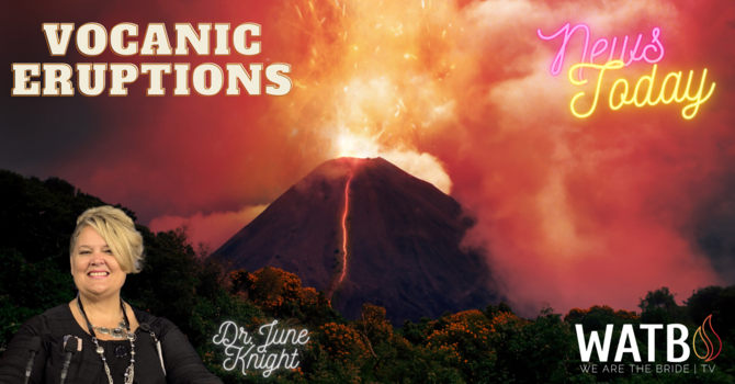 NEWS TODAY w/Dr. June Knight - VOLCANIC ERUPTIONS ALL OVER THE WORLD! UN, Pope, NAR, Reset, etc. image