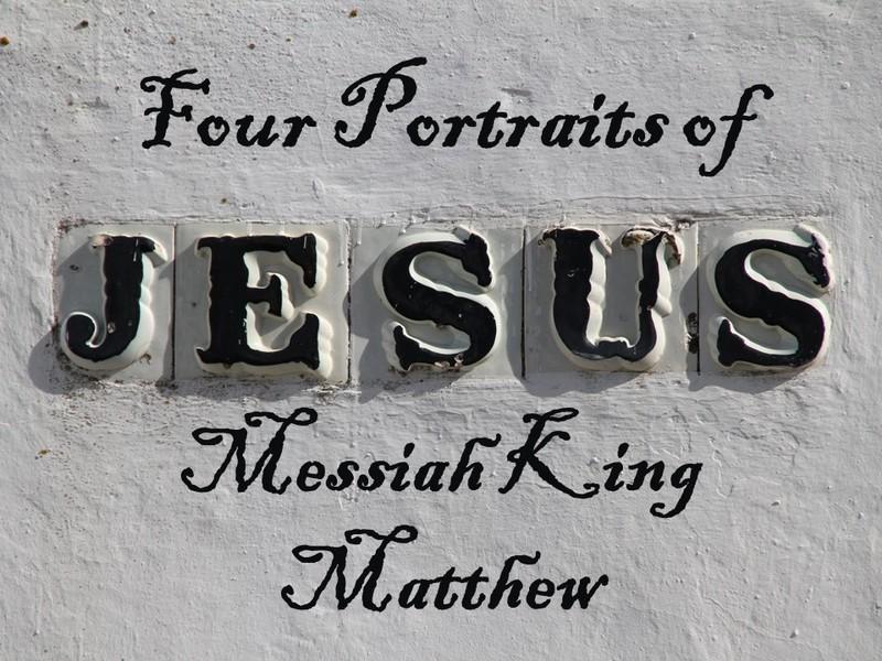 Four Portraits of Jesus- Matthew Messiah King