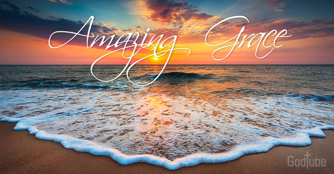 The Transforming Power of God's Amazing Grace