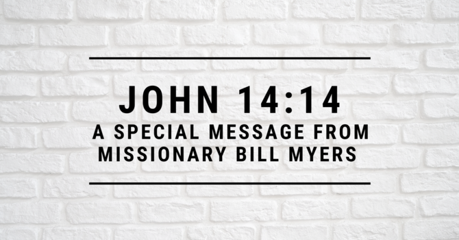 A Special Message from Missionary Bill Myers