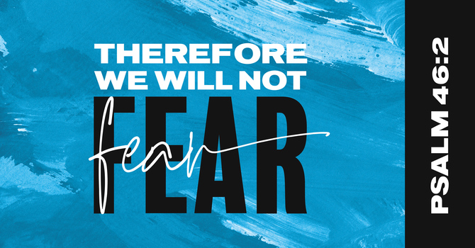 Therefore We Will Not Fear