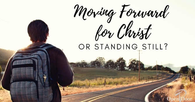 Are You Moving Forward For Christ or Standing Still?