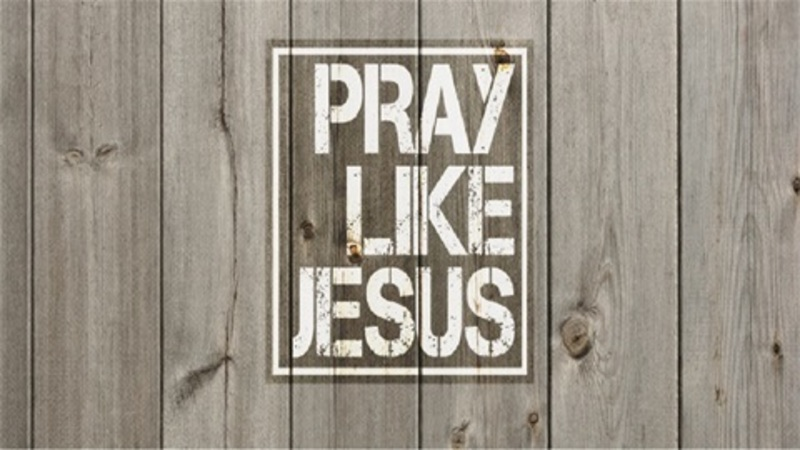 Learning How to Pray the Jesus Way