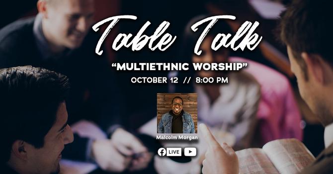 Table Talk: Worship in the Multiethnic Church