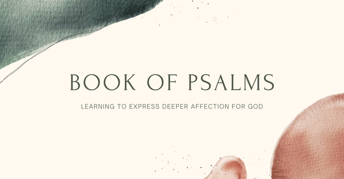 Book of Psalms || Learning to Express Deeper Affection For God