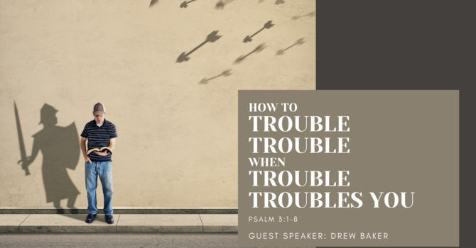 How to Trouble Trouble When Trouble Troubles You
