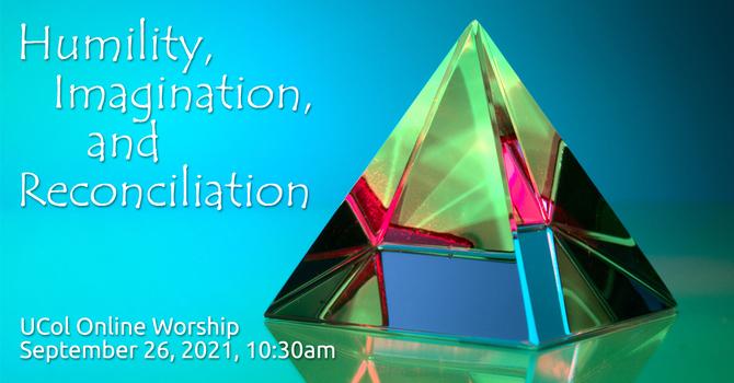 Humility, Imagination & Reconciliation