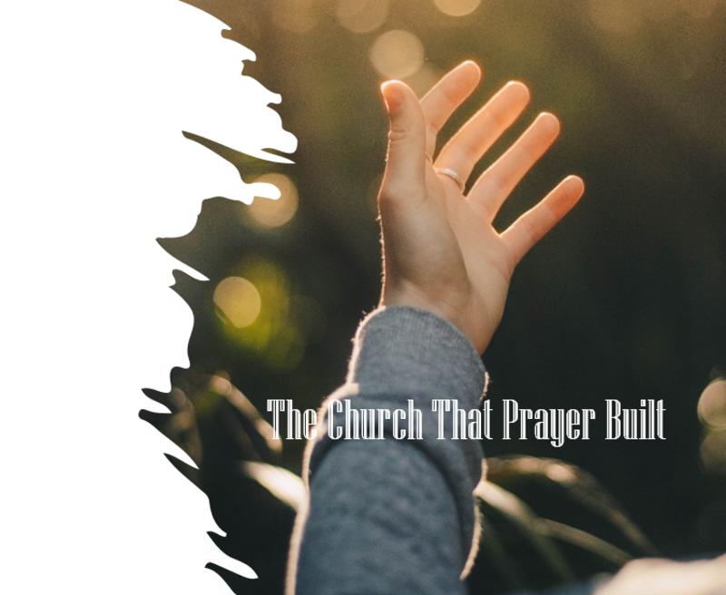 The Church That Prayer Built