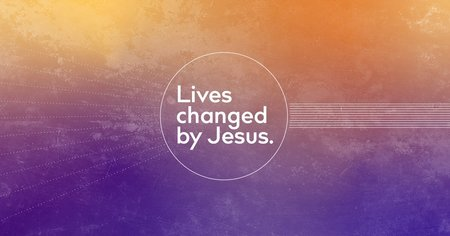 Lives Changed by Jesus.