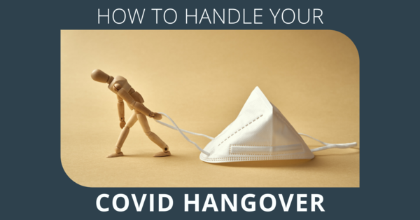 How to Handle Your Covid Hangover