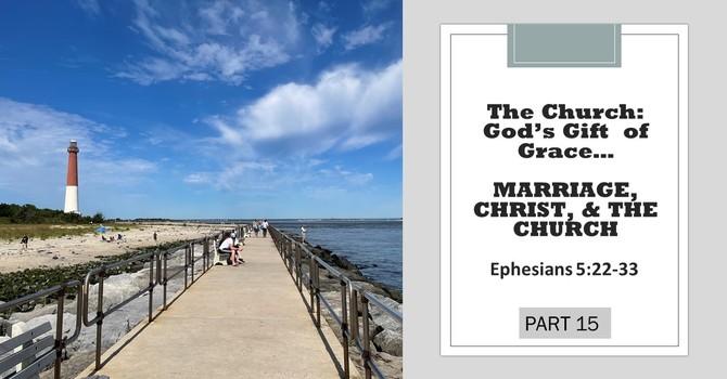 """Marriage, Christ, & the Church"""