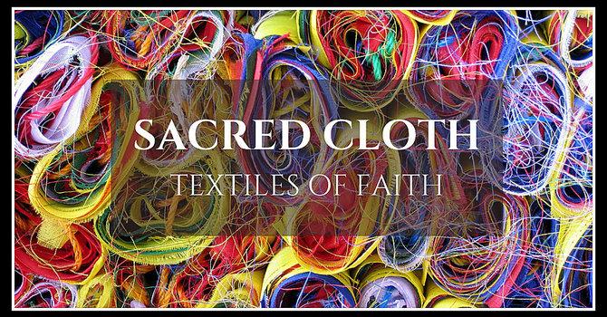 Sacred Cloth: Textiles of Faith