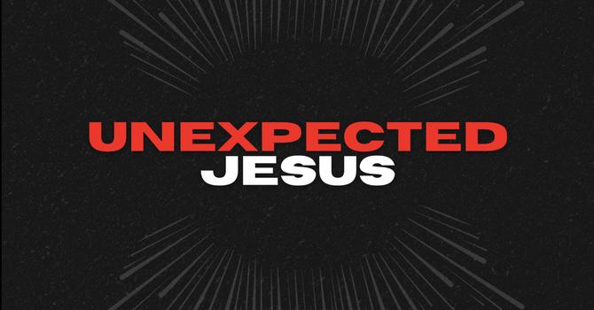 Unexpected Jesus