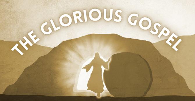 The Glorious Gospel