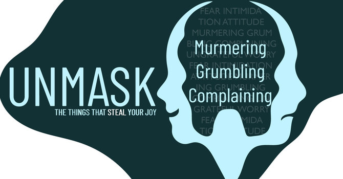 Unmask the things that steal your joy: murmuring, grumbling, complaining