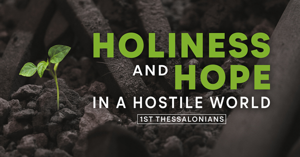 Holiness & Hope in a Hostile World - 1 Thessalonians