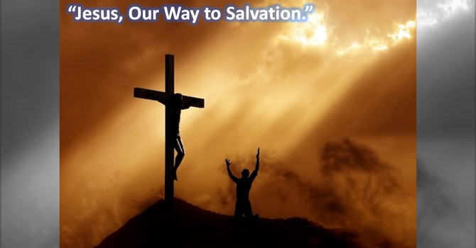 Jesus, Our Way to Salvation.
